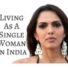 Living As A Single Woman In India: Problems and Solutions